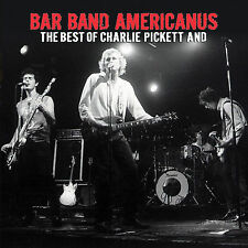 Bar Band Americanus: The Best of Charlie Pickett And CD