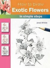 HOW TO DRAW EXOTIC FLOWERS IN SIMPLE STEPS by Janet Whittle ~ A practical guide
