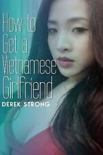 The Definitive Guide to Asian Girls Ser.: How to Get a Vietnamese Girlfriend...