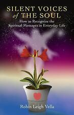 Silent Voices of the Soul: How to Recognize the Spiritual Message in Everyday Li