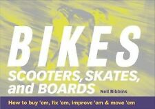 Bikes, Scooters, Skates, and Boards: How to buy 'em, fix 'em, improve 'em & move