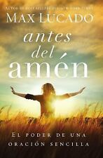 (New) Antes Del Amén : El Poder de una Simple Oración by Max Lucado