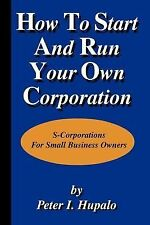 How To Start And Run Your Own Corporation: S-Corporations For Small Business Own