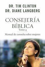 Consejeria Biblica 4 : Manual de Consulta Sobre Mujeres by Tim Clinton (2016,...