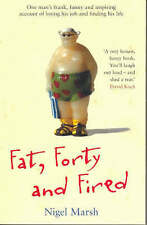 Fat, Forty and Fired by Nigel Marsh (Paperback, 2007)