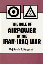 The Role of Air Power in the Iran-Iraq War by Ronald Bergquist (2012, Paperback)