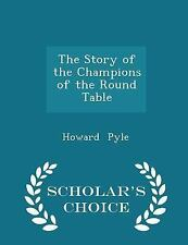 The Story of the Champions of the Round Table - Scholar's Choice Edition by...