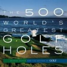 The 500 World's Greatest Golf Holes by Editors of Golf Magazine, George Peper
