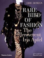 Rare Bird of Fashion : The Irreverent Iris Apfel by Eric Boman and Harold...