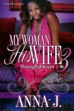 My Woman His Wife - Playing for Keeps Vol. 3 by Anna J. (2012, Paperback)