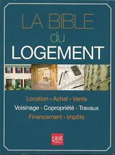 LA BIBLE DU LOGEMENT: LOCATION - ACHAT - VENTE - VOISINAGE - COPROPRIÉTÉ...