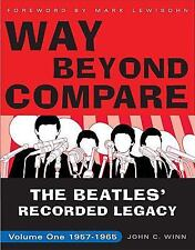 Way Beyond Compare Vol. 1 : The Beatles' Recorded Legacy, 1957-1965 by John...