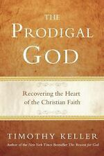 The Prodigal God : Recovering the Heart of the Christian Faith by Timothy...