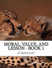 Moral, Value and Lesson: Moral, Value, and Lesson - Book 1 : A Short Fable...