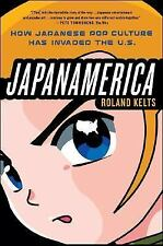 Japanamerica : How Japanese Pop Culture Has Invaded the U. S. by Roland Kelts...