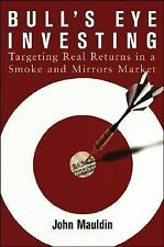 Bull's Eye Investing: Targeting Real Returns in a Smoke and Mirrors Market, Maul