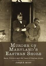True Crime: Murder on Maryland's Eastern Shore : Race, Politics and the Case...