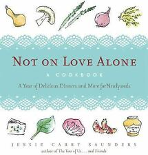 Not on Love Alone: A Cookbook: A Year of Delicious Dinners and More for Newlywed