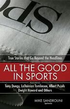 All the Good in Sports : True Stories That Go Beyond the Headlines by Mike...