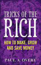Paul A. Overy (Tricks of the Rich: How to Make, Grow and Save Money) By Paul A.