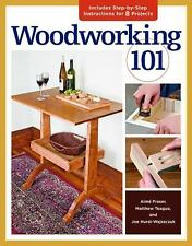 Woodworking 101 : Skill-Building Projects That Teach the Basics by Matthew...