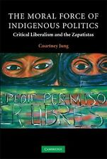 Contemporary Political Theory Ser.: The Moral Force of Indigenous Politics :...