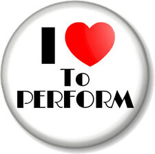 "I Love / Heart TO PERFORM 1"" 25mm Pin Button Badge Singing Acting Dancing Stage"