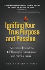 Igniting Your True Purpose and Passion: A Businesslike Guide to Fulfill Your Pr
