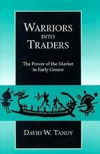 Warriors into Traders: The Power of the Market in Early Greece (Classi-ExLibrary