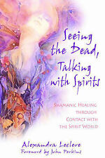 Seeing the Dead, Talking with Spirits: Shamanic Healing Through Contact with the