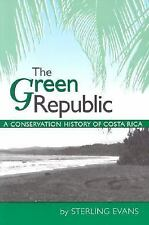 The Green Republic : A Conservation History of Costa Rica by Sterling Evans...