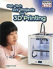 High-Tech DIY Projects with 3D Printing (Maker Kids)-ExLibrary