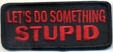 LET'S DO SOMETHING STUPID EMBROIDERED PATCH