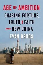 Age of Ambition : Chasing Fortune, Truth, and Faith in the New China by Evan...