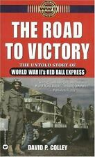 The Road to Victory : The Untold Story of World War II's Red Ball Express by...