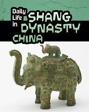 Daily Life in Ancient Civilizations: Daily Life in Shang Dynasty China by...