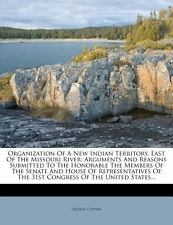 Organization Of A New Indian Territory, East Of The Missouri River: Arguments An