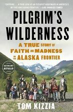 Pilgrim's Wilderness : A True Story of Faith and Madness on the Alaska...