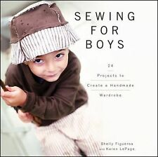 Sewing for Boys : 24 Projects to Create a Handmade Wardrobe by Karen LePage...