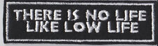 NO LIFE LIKE LOW LIFE PATCHES BIKER TRIKER