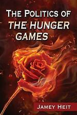 The Politics of the Hunger Games by Jamey Heit (2015, Paperback)