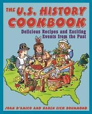 The U. S. History Cookbook : Delicious Recipes and Exciting Events from the...