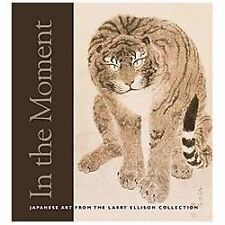 In the Moment : Japanese Art from the Larry Ellison Collection by Emily J....