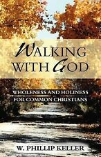 Walking with God: Wholeness and Holiness for Common Christians, Keller, W. Phill