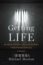 Getting Life: An Innocent Man's 25-Year Journey from Prison to Peace Morton, Mi