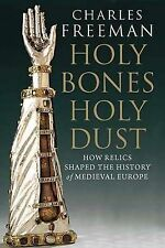 Holy Bones, Holy Dust: How Relics Shaped the History of Medieval Europe by...