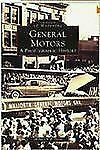 Images of America Ser.: General Motors : A Photographic History by Michael W....
