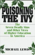 Poisoning the Ivy: The Seven Deadly Sins and Other Vices of Higher Education in