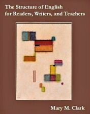 The Structure of English for Readers, Writers, and Teachers by Mary M. Clark...
