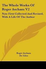 The Whole Works Of Roger Ascham V2: Now First Collected And Revised, With A Life